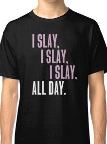 I Slay I Slay I Slay ALL DAY Classic T-Shirt