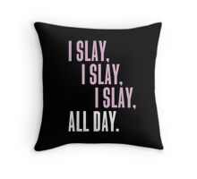 I Slay I Slay I Slay ALL DAY Throw Pillow