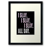I Slay I Slay I Slay ALL DAY Framed Print