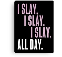 I Slay I Slay I Slay ALL DAY Canvas Print