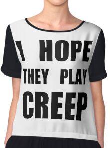 I hope they play CREEP- Black Chiffon Top