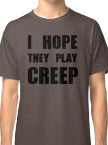 I hope they play CREEP- Black Classic T-Shirt