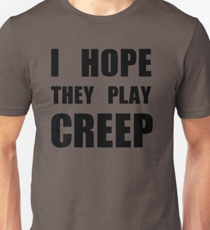 I hope they play CREEP- Black Unisex T-Shirt