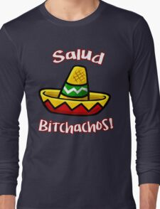 Salud Bitchachos Long Sleeve T-Shirt
