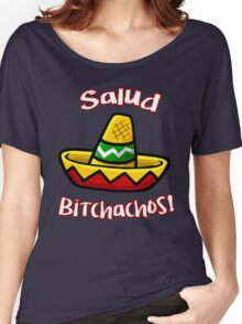 Salud Bitchachos Women's Relaxed Fit T-Shirt