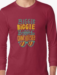 Biggie cant you see Long Sleeve T-Shirt