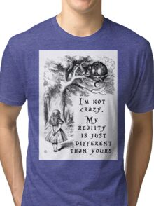 I'm not crazy Tri-blend T-Shirt