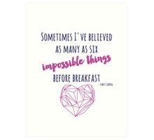 Sometimes I've believed as many as six impossible things Art Print