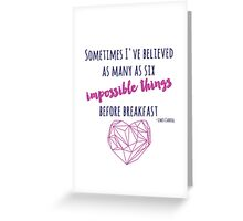 Sometimes I've believed as many as six impossible things Greeting Card