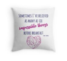 Sometimes I've believed as many as six impossible things Throw Pillow