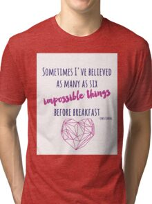 Sometimes I've believed as many as six impossible things Tri-blend T-Shirt