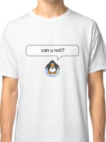 can u not? Classic T-Shirt