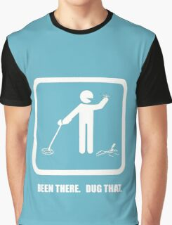 Been there, dug that - version II Graphic T-Shirt