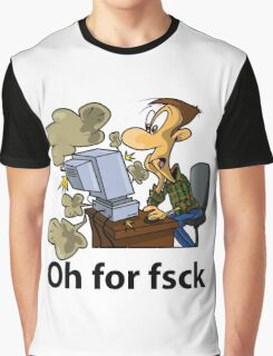 Oh for fsck Graphic T-Shirt