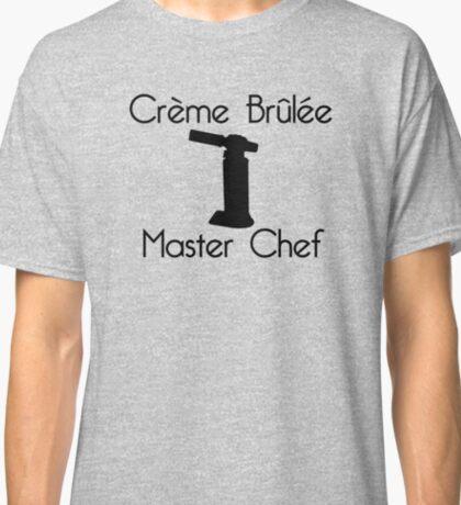 Crème Brûlée Master Chef Classic T-Shirt