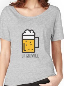 Life Is Brewtiful Women's Relaxed Fit T-Shirt