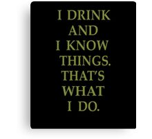 I Drink And Know Things - Game Of Thrones Canvas Print