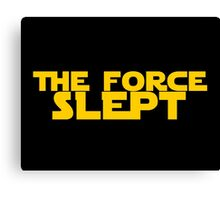 "The force awakens ""The Force Slept"" Star wars satire! Canvas Print"