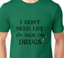 i dont need life Unisex T-Shirt