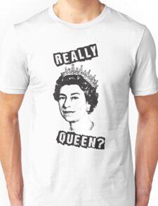 Really Queen Elizabeth? Unisex T-Shirt