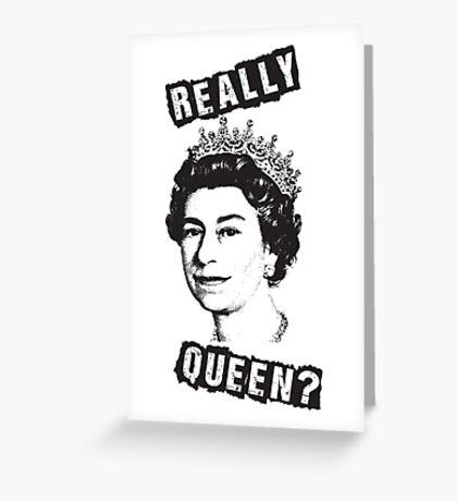 Really Queen Elizabeth? Greeting Card