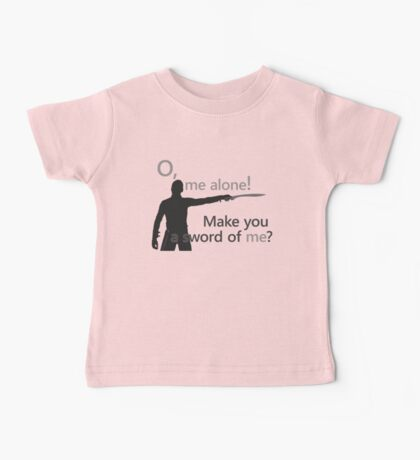Quotes and quips - make you a sword of me Baby Tee