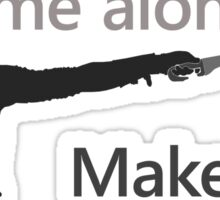 Quotes and quips - make you a sword of me Sticker