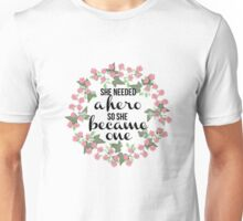 She Needed a Hero So She Became One Unisex T-Shirt