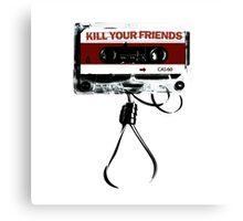 Kill Your Friends Canvas Print