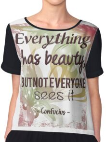 Everything Has Beauty - Confucius Quote Chiffon Top