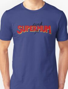 Super(tired)Mum Unisex T-Shirt