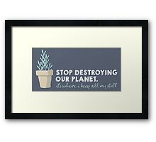 Stop Destroying Our Planet Framed Print