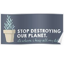 Stop Destroying Our Planet Poster
