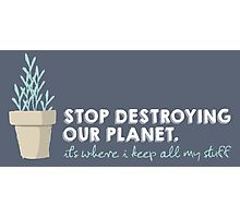 Stop Destroying Our Planet Photographic Print