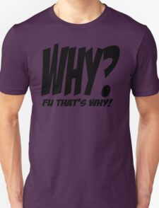 Why? FU that's Why! T-Shirt