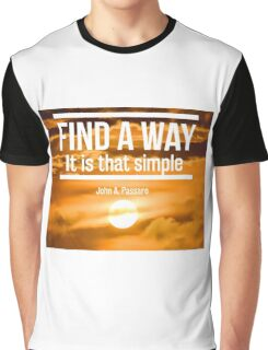 Find a Way, It is that Simple  Graphic T-Shirt