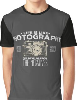 Life is like photography Graphic T-Shirt