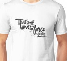 That's not how the Force works (light background) Unisex T-Shirt