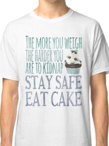 Stay Safe Eat Cake Classic T-Shirt