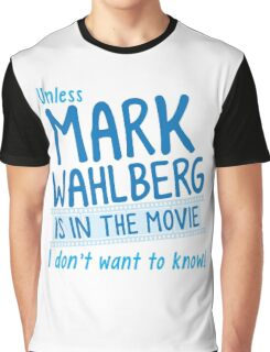 Unless MARK WAHLBERG is in the movie, I don't want to know Graphic T-Shirt