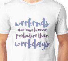 Weekends are much more productive Unisex T-Shirt