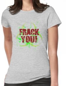 Frack You! Womens Fitted T-Shirt
