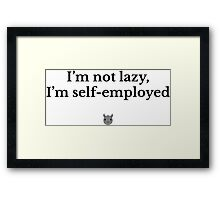I'm not lazy, I'm self-employed Framed Print