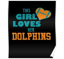 This Girl Loves Her Dolphins - Miami Dolphin Poster