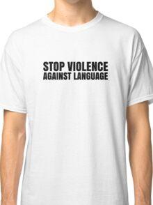 Violence Against Language Free Speech Classic T-Shirt