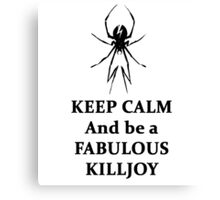 Keep Calm and be a Fabulous Killjoy  Canvas Print