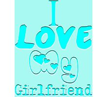 i love my girlfriend  Photographic Print