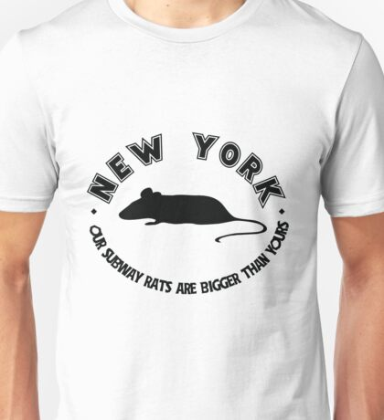 New York, Our Subway Rats Are Bigger than Yours Unisex T-Shirt