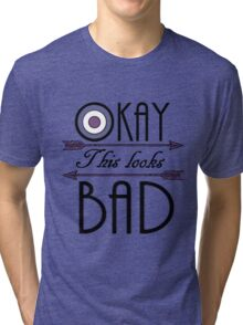 Okay... This looks bad Tri-blend T-Shirt