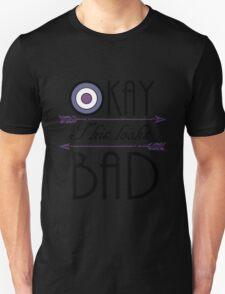 Okay... This looks bad Unisex T-Shirt